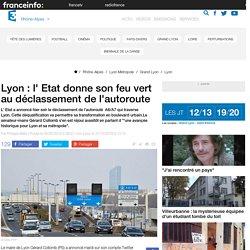 Lyon : l' Etat donne son feu vert au déclassement de l'autoroute - France 3 Rhône-Alpes