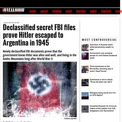 Declassified secret FBI files prove Hitler escaped to Argentina in 1945 » Intellihub