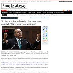 """""""La Turquie risque de déclencher une guerre mondiale"""" (Vice-présidence irakienne)"""