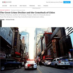 The Great Crime Decline and the Comeback of Cities - CityLab - Pocket