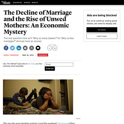 The Decline of Marriage and the Rise of Unwed Mothers: An Economic Mystery - Derek Thompson
