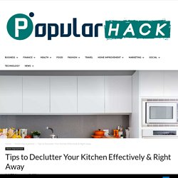 Tips to Declutter Your Kitchen Effectively & Right Away