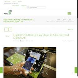 Digital Decluttering: Easy Steps To A Decluttered Digital Life
