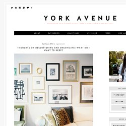 Thoughts on Decluttering and Organizing: What Do I Want to Keep? - York Avenue