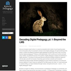 Decoding Digital Pedagogy, pt. 1: Beyond the LMS