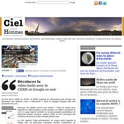 Décoincez la vidéo-bulle avec le CERN et Google ce soir