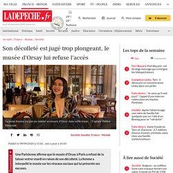 Son décolleté est jugé trop plongeant, le musée d'Orsay lui refuse l'accès