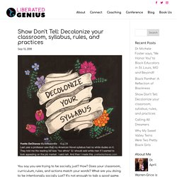 Show Don't Tell: Decolonize your classroom, syllabus, rules, and practices - ...