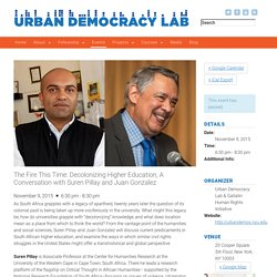 Upcoming Events – The Fire This Time: Decolonizing Higher Education, A Conversation with Suren Pillay and Juan Gonzalez – Urban Democracy Lab