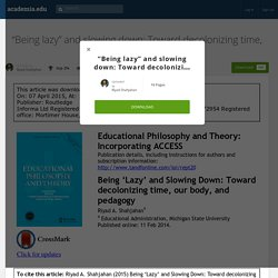 """""""Being lazy"""" and slowing down: Toward decolonizing time, our body, and pedagogy"""