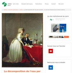 La décomposition de l'eau par Lavoisier… un acte de naissance de la chimie moderne