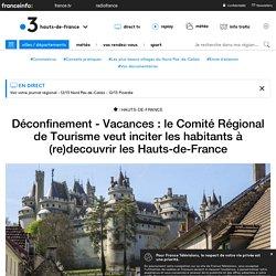 Déconfinement - Vacances : le Comité Régional de Tourisme veut inciter les habitants à (re)decouvrir les Hauts-de-France