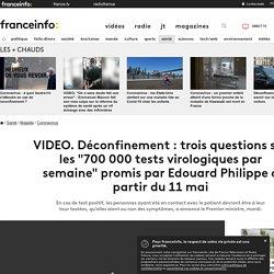 """FRANCE INFO 28/04/20 VIDEO. Déconfinement : trois questions sur les """"700 000 tests virologiques par semaine"""" promis par Edouard Philippe à partir du 11 mai"""