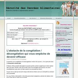BLOG HYGIENE SECURITE ALIMENTAIRE 10/09/14 L'obstacle de la congélation / décongélation qui vous empêche de devenir efficace