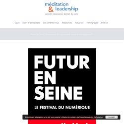 Futur en Seine, l'événement du numérique, invite à la déconnexion ! - Méditation & Leadership