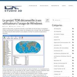 Le projet TOR déconseille à ses utilisateurs l'usage de Windows - Studio 3D, propose des animation 3D, de l'imagerie de synthèse et des rendu photo réaliste en Immobilier 3D et Agencement 3D.