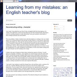 Learning from my mistakes: an English teacher's blog: Deconstructing writing - character