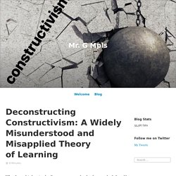 Deconstructing Constructivism: A Widely Misunderstood and Misapplied Theory of Learning – Mr. G Mpls