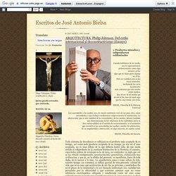 Escritos de José Antonio Bielsa: ARQUITECTURA. Philip Johnson. Del estilo internacional al deconstructivismo (Ensayo)