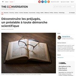 Déconstruire les préjugés, unpréalable àtoute démarche scientifique