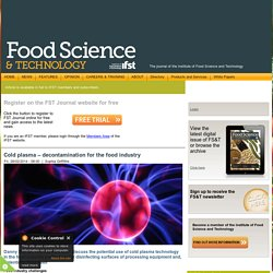 FOOD SCIENCE & TECHNOLOGY 28/02/14 Cold plasma – decontamination for the food industry