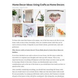 Home Decor Ideas: Using Crafts as Home Decors