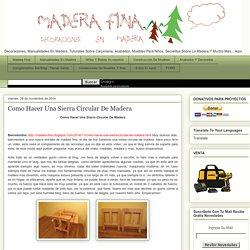 Decoraciones Manualidades En Madera: Como Hacer Una Sierra Circular De Madera