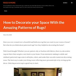 Decorate your Space With the Amazing Patterns of Rugs!