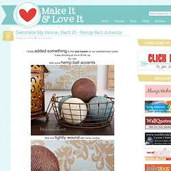 Decorate My Home, Part 13 – Hemp Ball Accents