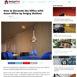 How to Decorate the Office with Azure Office by Setgey Makhno – Interior Design, Design News and Architecture Trends