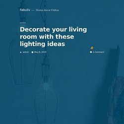 Decorate your living room with these lighting ideas – Fabuliv