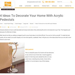 Ideas To Decorate Your Home With Acrylic Pedestals
