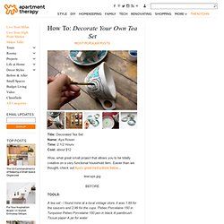 How To: Decorate Your Own Tea Set Most Popular Posts | Apartment Therapy Re-Nest