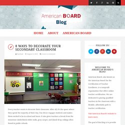 8 Ways to Decorate Your Secondary Classroom - The American Board Blog