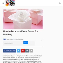 How to Decorate Favor Boxes For Wedding - decoration for wedding