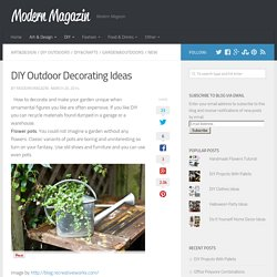 DIY Outdoor Decorating Ideas - Modern Magazin - Art, design, DIY projects, architecture, fashion, food and drinks