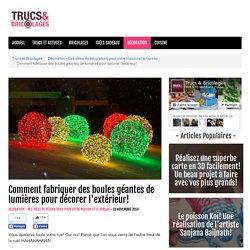 Comment fabriquer des boules géantes de lumières pour décorer l'extérieur! - Décoration - Des idées de décorations pour votre maison et le bureau
