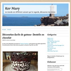 Décoration facile de gateau- Dentelle en chocolat - Ker Mary