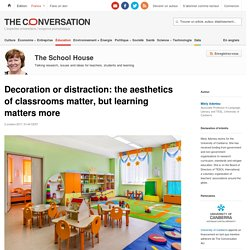 Decoration or distraction: the aesthetics of classrooms matter, but learning matters more