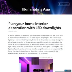 Plan your home interior decoration with LED downlights