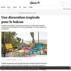 Une décoration tropicale pour le balcon
