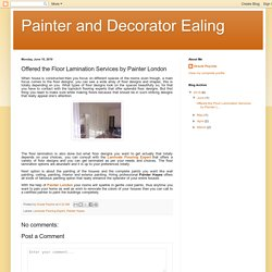 Painter and Decorator Ealing: Offered the Floor Lamination Services by Painter London