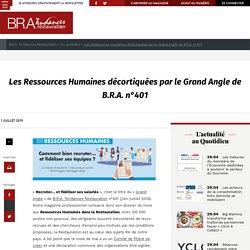 Les Ressources Humaines décortiquées par le Grand Angle de B.R.A. n°401 - B.R.A. Tendances Restauration
