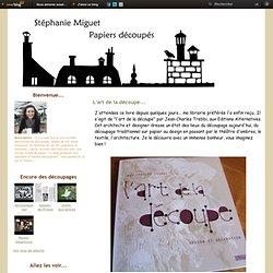 L'art de la découpe... - Papiers découpés de Stéphanie Miguet