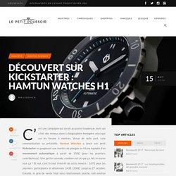 Découvert sur Kickstarter : Hamtun Watches H1 - Le Petit Poussoir
