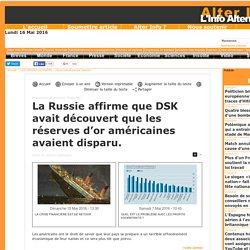 La Russie affirme que DSK avait découvert que les réserves d'or américaines avaient disparu.