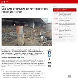 Une autre découverte archéologiquesous l'échangeur Turcot
