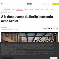 A la découverte du Berlin inattendu avec Axolot