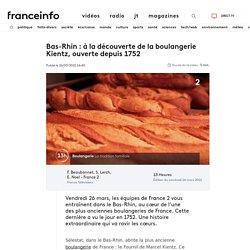 Bas-Rhin : à la découverte de la boulangerie Kientz, ouverte depuis 1752
