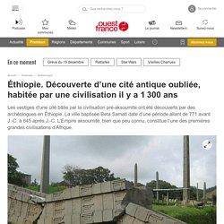 Éthiopie. Découverte d'une cité antique oubliée, habitée par une civilisation il y a 1300ans